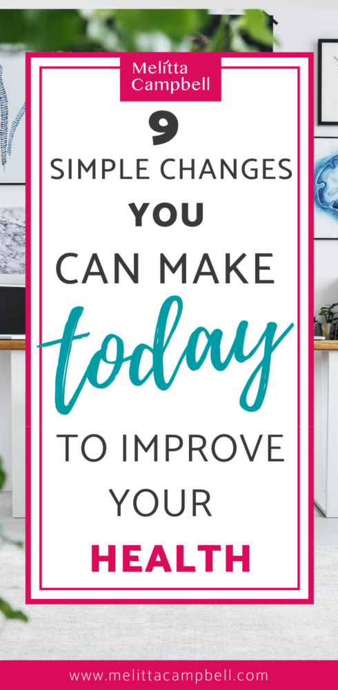 9 Simple Changes YOU Can Make Today to Improve Your Health