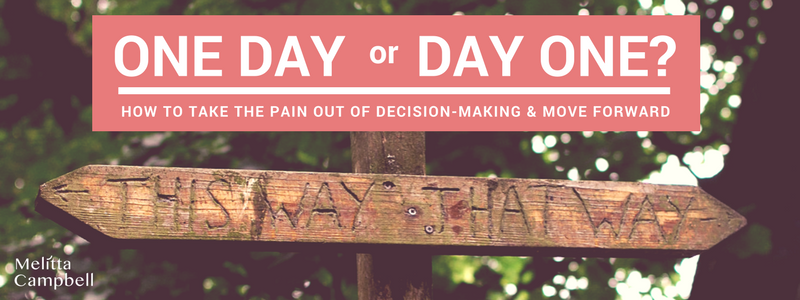 How to take the pain out of decision-making and start moving forward.