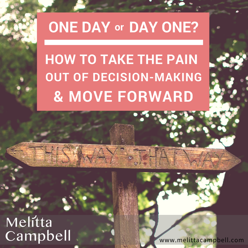 Day One or One Day? How to take the pain out of decision-making and start moving forward.