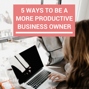 5 Ways to be a More Productive Business Owner