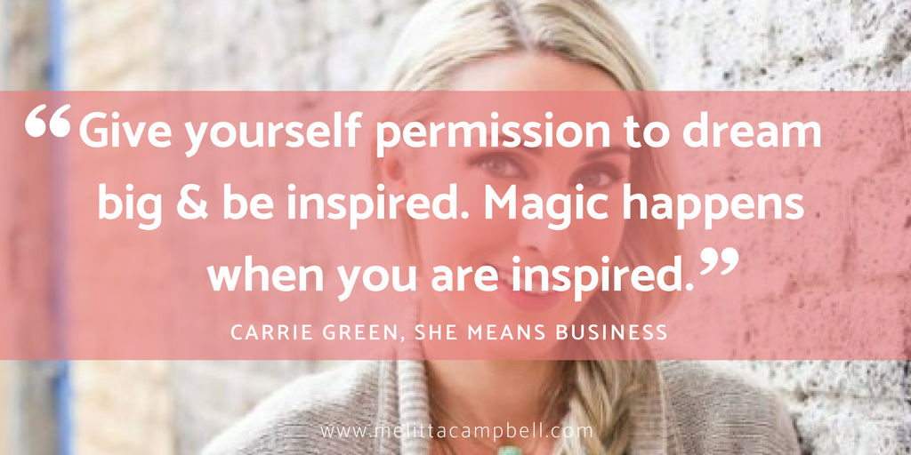 Carrie Green Quote - Magic happens when you are inspired