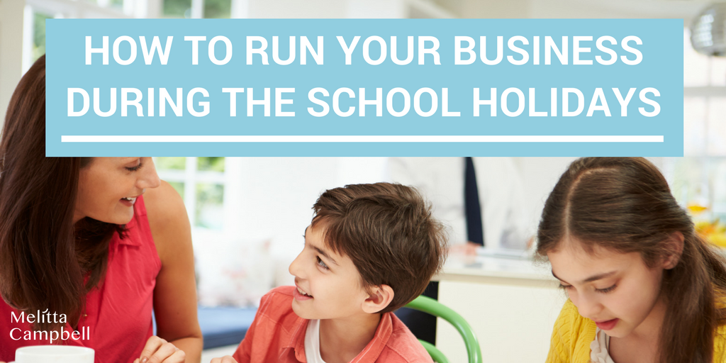 How to Run Your Home Business During the School Holidays