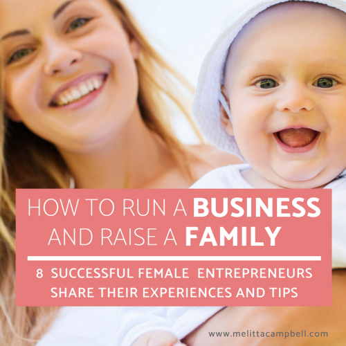 8 Female Entrepreneurs Share their Tips for running a successful business around your family