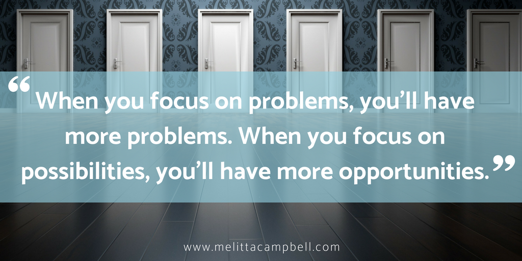 Motivational Quote - Focus on Possibilities, They will lead you to Opportunity