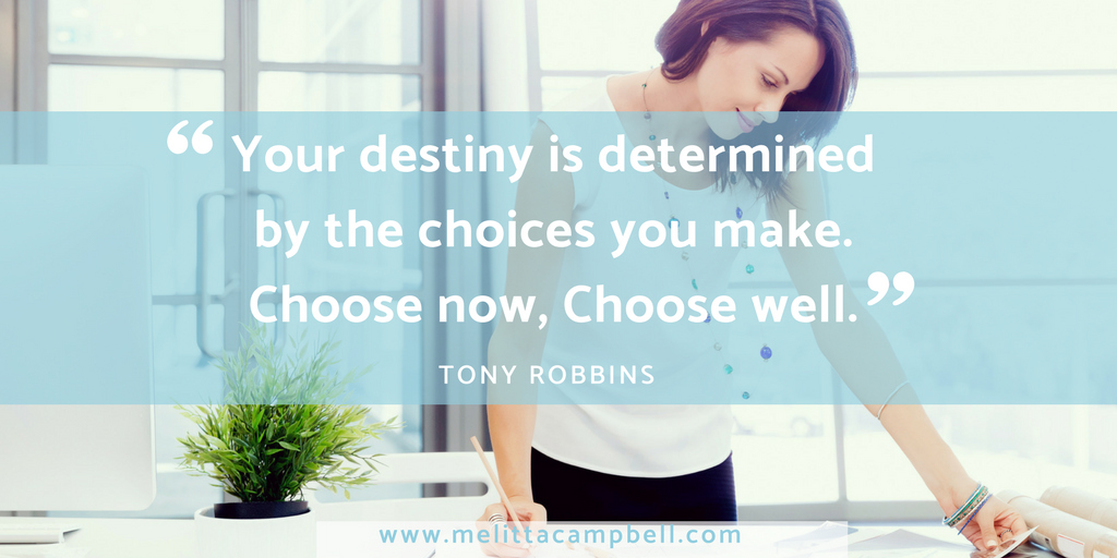 Inspirational Quote - Tony Robbins : Your destiny is determined by the choices you make. Choose now, Choose well.