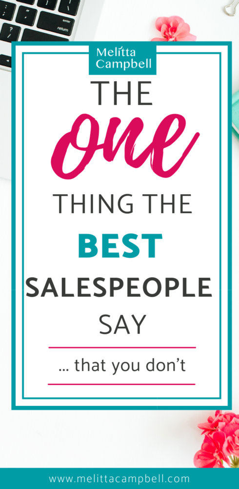 The One Thing All the Best Salespeople Say that you Don't
