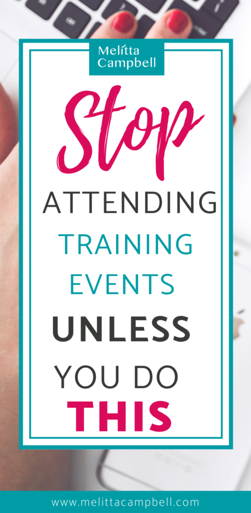 Stop attending Training Events Unless you do this...