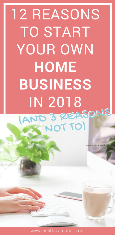 12 Reasons to Start Your Own Home Business in 2018 (and 3 reasons not to).