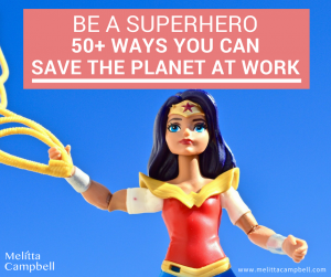 Be a Superhero at Work - 50+ Ways to Save the Planet from Your Office