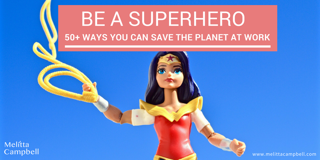Be a Superhero - 50+ Ways to Save the Environment at Work
