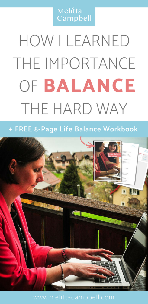 Balance - How I learned its importance the hard way and how you can avoid making the same painful mistakes