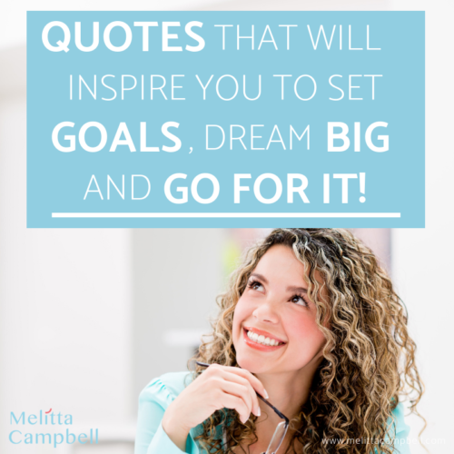 50+ Motivational QUOTES that will inspire you to set goals, Dream big and Go for it!