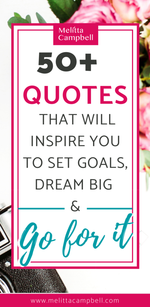 Quotes that Will Inspire You to Set Goals, Dream Big and Go for it!