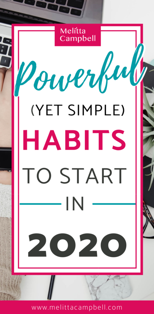 Powerful Habits to Start in 2020 (and how to adopt them!)