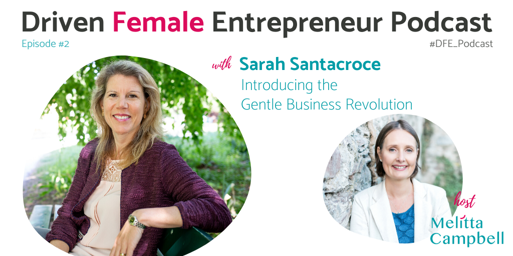 Sarah Santacroce - Gentle Business Revolution - Driven Entrepreneur Podcast