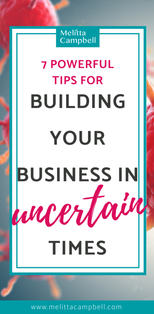 Powerful Ways to Build your Business in Uncertain Times (Corona Virus)