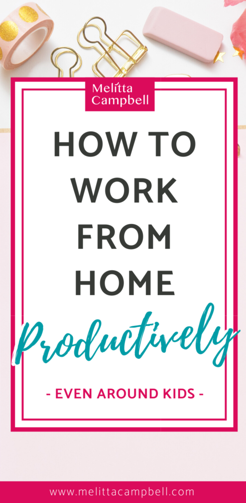 How to Work from Home Productively, advice from Melitta Campbell, Business Coach
