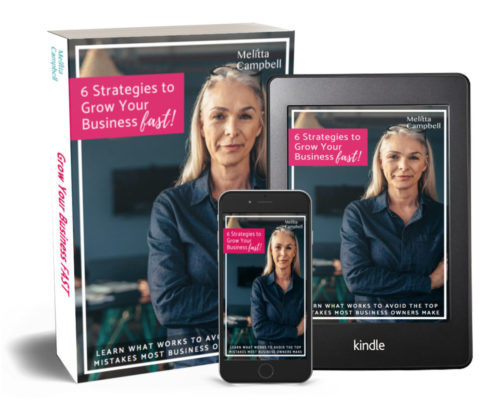 The 6 Tops Strategies to Grow your Business Fast! - and mistakes to avoid! eBook from Business Coach, Melitta Campbell