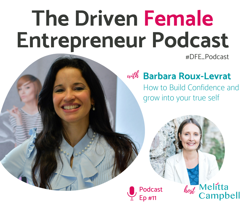 How to Build Confidence and grow into your true self - Barbara Roux-Levrat on the Driven Female Entrepreneur Podcast