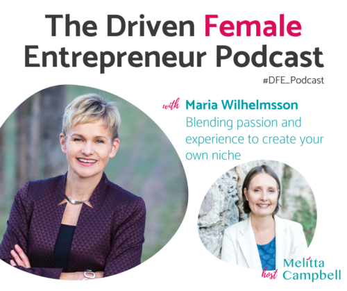 Driven Female Entrepreneur PODCAST : Maria Wilhelmsson - Blending passion and experience to create your own niche.