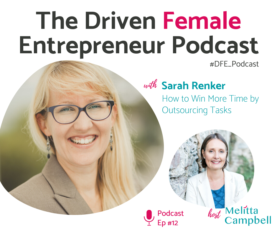 Sarah Renker - Win more time by outsourcing tasks. Driven Female Entrepreneur Podcast