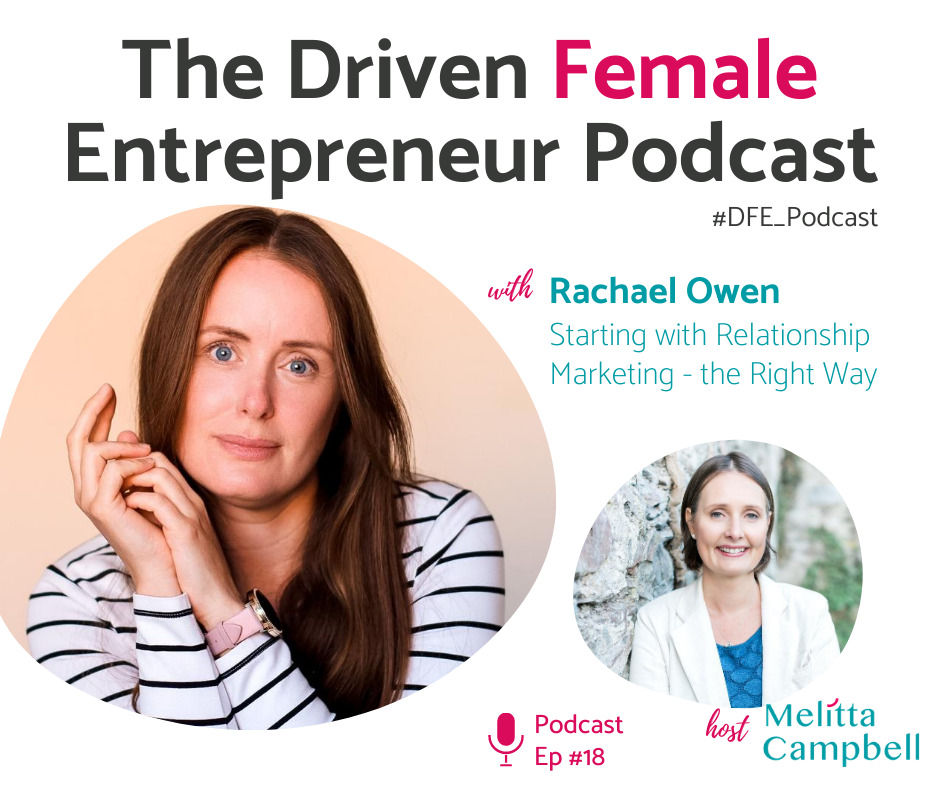 Rachael Owen - How to Get Started with Relationship Marketing the Right Way. On the Driven Female Entrepreneur Podcast.