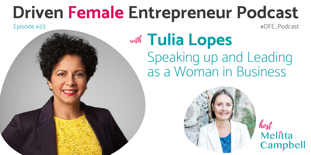 Tulia Lopes on the Driven Female Entrepreneur Podcast - How to speak up and lead as a woman in business