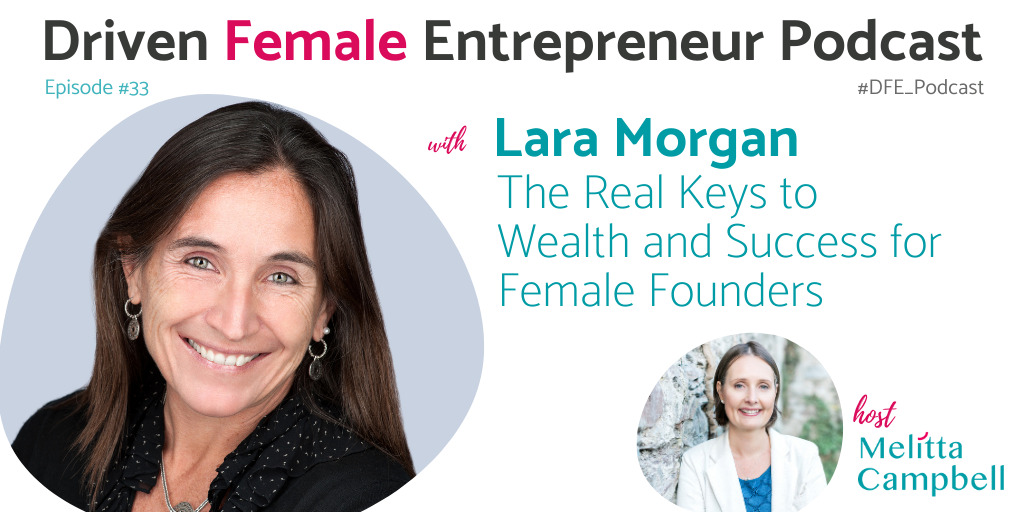 The Overlooked Key to Wealth and Success for Female Founders - Lara Morgan