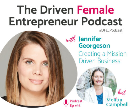 Jennifer Georgeson, founder of SO JUST SHOP, shares the lessons she learned from building a business with a clear and empowering mission with Melitta Campbell on the Driven Female Entrepreneur Podcast.