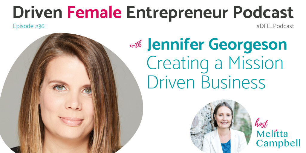 Jennifer Georgeson, founder of SO JUST SHOP, shares the lessons she learned from building a businesswith a clear and empowering mission with Melitta Campbell on the Driven Female Entrepreneur Podcast.