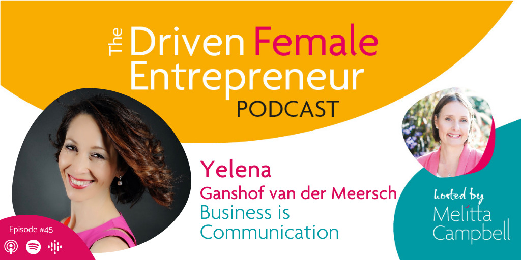 Yelena Ganshof explains the power of visuals and clear communication for all business, and shares essential advice for Female Entrepreneurs.