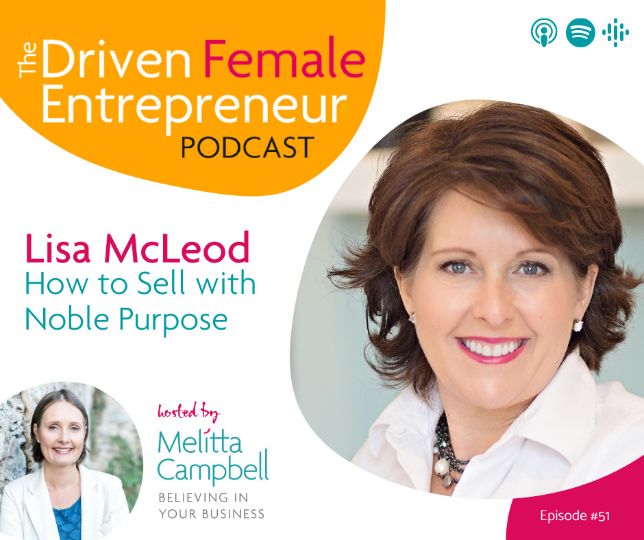 Sales: Selling with Noble Purpose - Lisa McLeod on the Driven Female Entrepreneur podcast