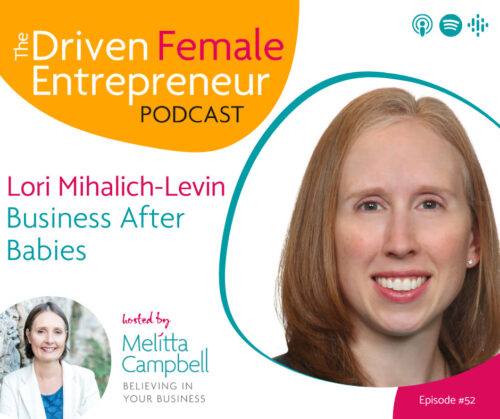 Business After Babies - Lori Mihalich-Levin on the Driven Female Entrepreneur podcast