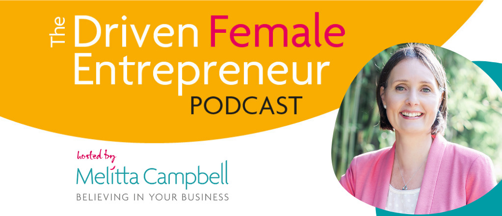 Driven Female Entrepreneur Podcast, with Business Coach, Melitta Campbell