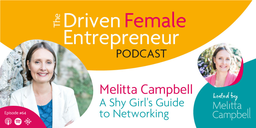 A shy Girl's Guide to Networking - Driven Female Entrepreneur Podcast with Melitta Campbell, Business Coach, Speaker, Best-Selling Author