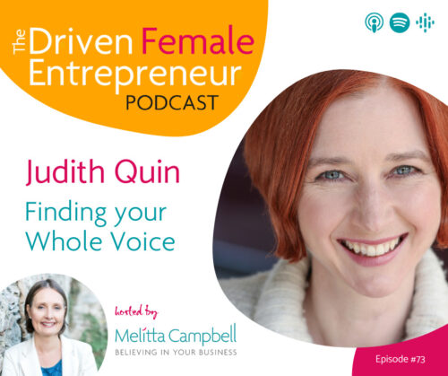 Finding Your Whole Voice - Judith Quin - on the Driven Female Entrepreneur Podcast with host, Business Coach, Melitta Campbell