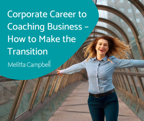 Corporate Career to Coaching Business – How to Make the Transition