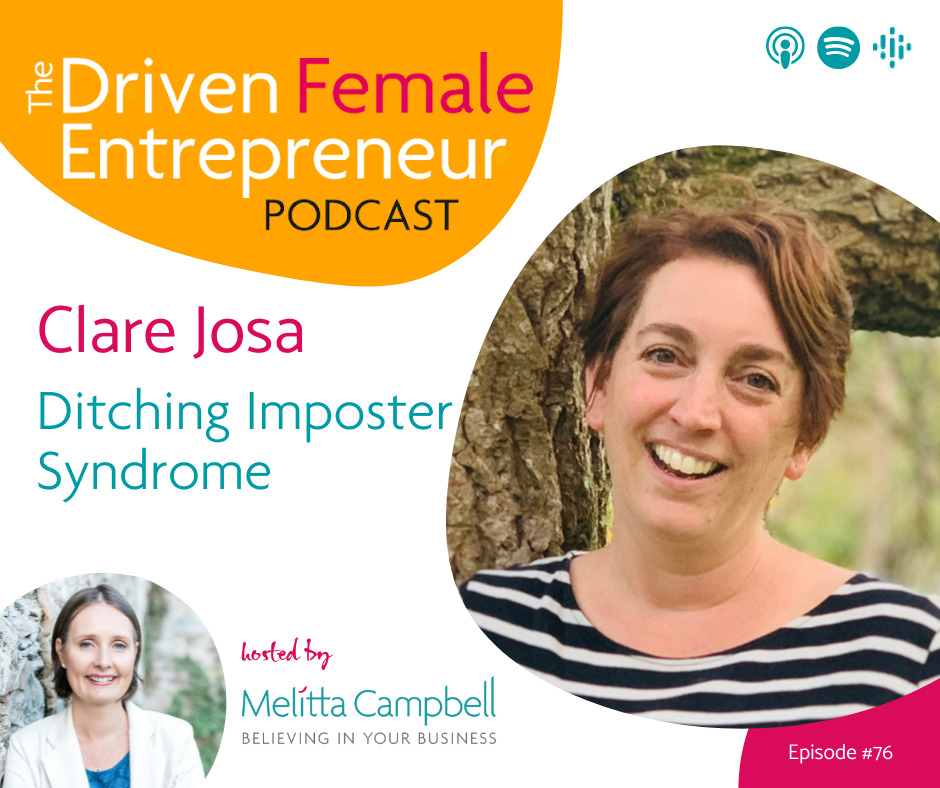 Ditching Imposter Syndrome - Clare Josa in the Driven Female Entrepreneur with Business Coach, Melitta Campbell